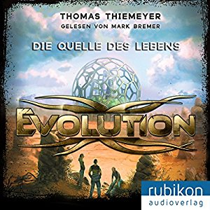 Thomas Thiemeyer: Die Quelle des Lebens (Evolution 3)