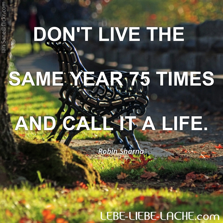 Don T Live The Same Year 75 Times And Call It A Life: Spruchkarte Mit Zitat: DON'T LIVE THE SAME YEAR 75 TIMES