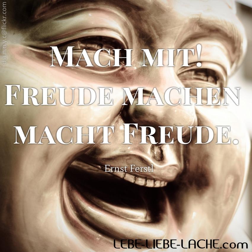 Spruchkarte Mit Zitat Mach Mit Freude Machen Macht Freude Ernst Ferstl Lebe Liebe Lache Com