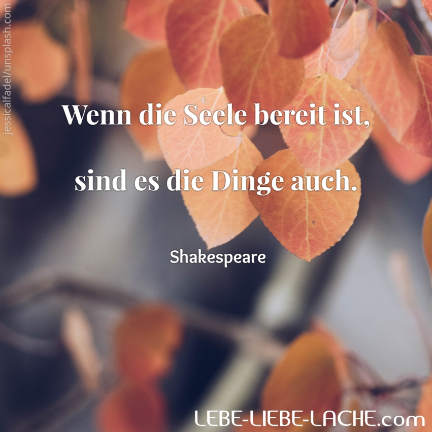 Spruchkarte Mit Zitat Wenn Die Seele Bereit Ist Sind Es Die Dinge Auch Shakespeare Lebe Liebe Lache Com